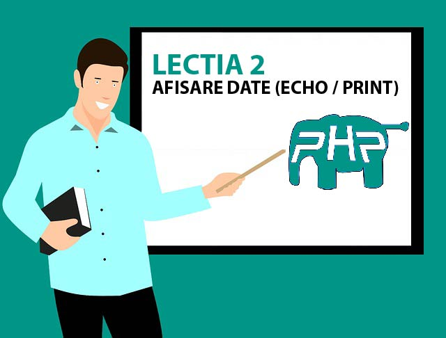 Lectia 2 PHP afisare date print echo